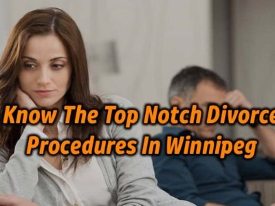 Know The Top Notch Divorce Procedures In Winnipeg