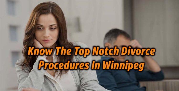 Know The Top Notch Divorce Procedures In Winnipeg