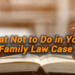 What-Not-to-Do-in-Your-Family-Law-Case