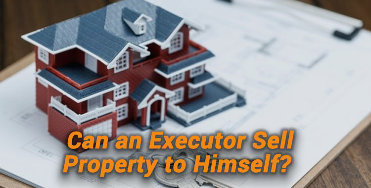 Can-an-Executor-Sell-Property-to-Himself